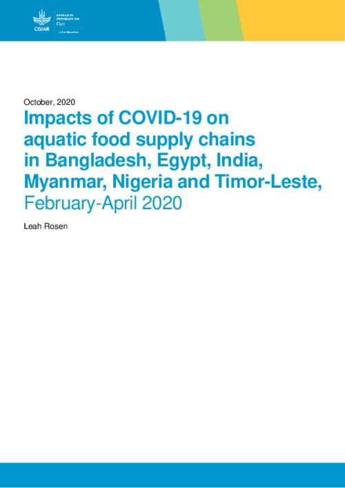 Impacts of COVID-19 on  aquatic food supply chains  in Bangladesh, Egypt, India, Myanmar, Nigeria and Timor-Leste, February-April 2020
